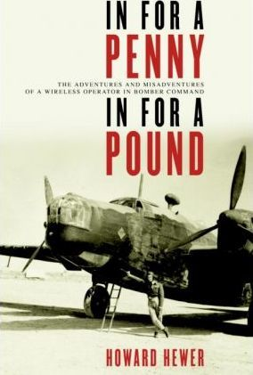 In for a Penny, in for a Pound  The Adventures and Misadventures of a Wireless Operator in Bomber Command