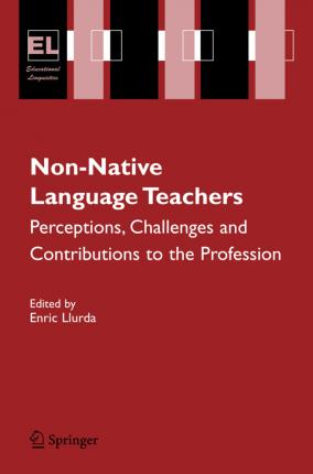 Non-Native Language Teachers: Perceptions, Challenges and Contributions to the Profession