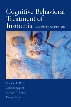 Cognitive Behavioral Treatment of Insomnia : A Session-by-Session Guide