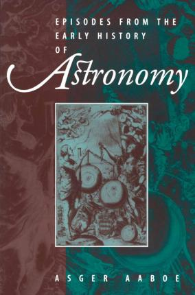 Episodes From the Early History of Astronomy : Asger Aaboe ...