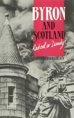 Byron and Scotland Radical or Dandy?