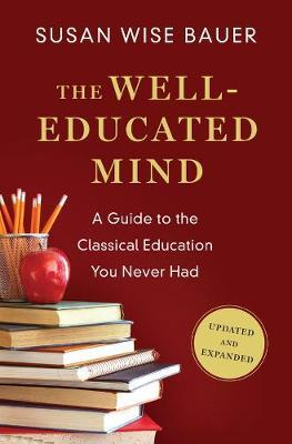 The Well-Educated Mind : A Guide to the Classical Education You Never Had