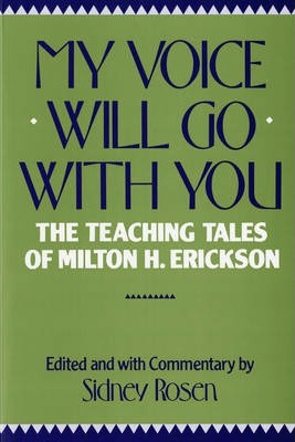 My Voice Will Go with You : The Teaching Tales of Milton H. Erickson