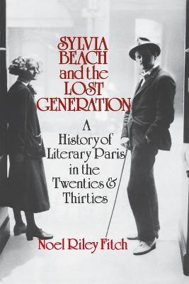 Sylvia Beach and the Lost Generation : A History of Literary Paris in the Twenties and Thirties