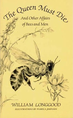 The Queen Must Die : And Other Affairs of Bees and Men