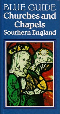 Blue Guide Churches and Chapels of Southern England