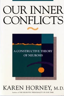 Our Inner Conflicts : A Constructive Theory of Neurosis