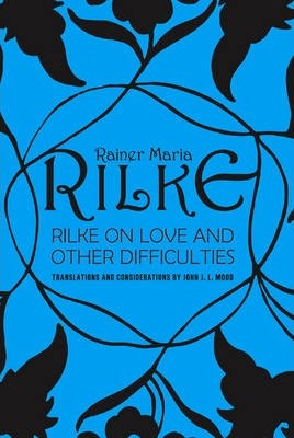 Rilke on Love and Other Difficulties