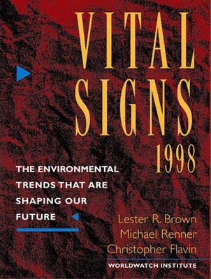 Vital Signs 1998 - the Environmental Trends That are Shaping Our Future (Paper Only)  The Environmental Trends That Are Shaping Our Future