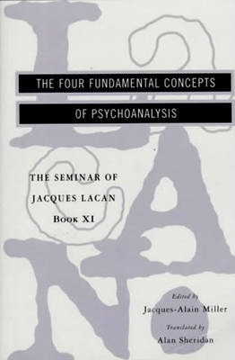 Seminar of Jacques Lacan: The Four Fundamental Concepts of Psychoanalysis Bk. 11