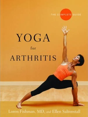 Yoga for Arthritis : The Complete Guide – Loren Fishman