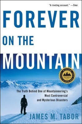 Forever on the Mountain : The Truth Behind One of Mountaineering's Most Controversial and Mysterious Disasters