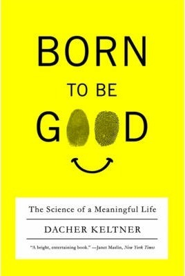 Born to Be Good  The Science of a Meaningful Life