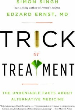 Trick or Treatment : The Undeniable Facts about Alternative Medicine