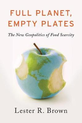 Full Planet, Empty Plates : The New Geopolitics of Food Scarcity