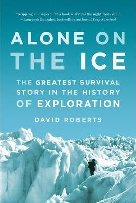 Alone on the Ice : The Greatest Survival Story in the History of Exploration