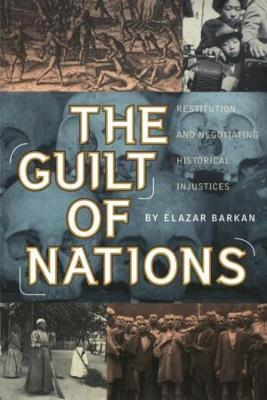 The Guilt of Nations  Restitution and Negotiating Historical Injustices