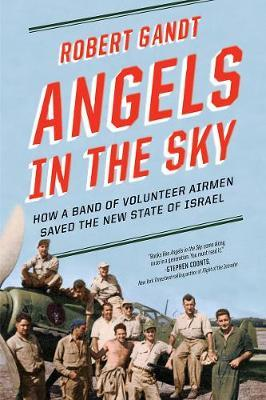 Angels in the Sky : How a Band of Volunteer Airmen Saved the New State of Israel