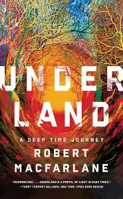 Underland : A Deep Time Journey