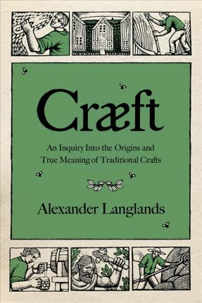 Craeft : An Inquiry Into the Origins and True Meaning of Traditional Crafts