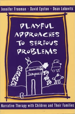 Playful Approaches to Serious Problems - David Epston, Jennifer Freeman, Dean Lobovits