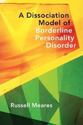 A Dissociation Model of Borderline Personality Disorder - Russell Meares