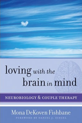 Loving with the Brain in Mind : Neurobiology and Couple