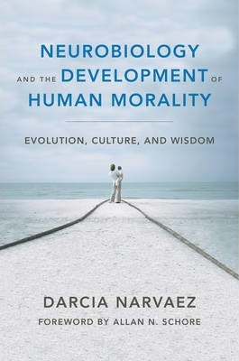 Neurobiology and the Development of Human Morality