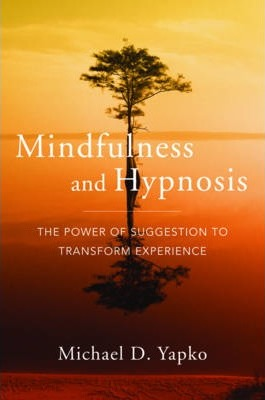 Mindfulness and Hypnosis - Michael D. Yapko