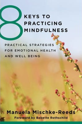 8 Keys to Practicing Mindfulness : Practical Strategies for Emotional Health and Well-being