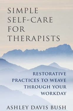 Simple Self-Care for Therapists - Ashley Davis Bush