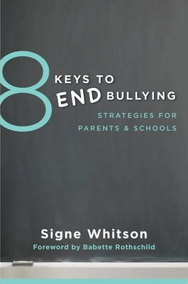 8 Keys to End Bullying : Strategies for Parents & Schools
