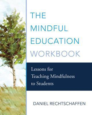 The Mindful Education Workbook : Lessons for Teaching Mindfulness to Students