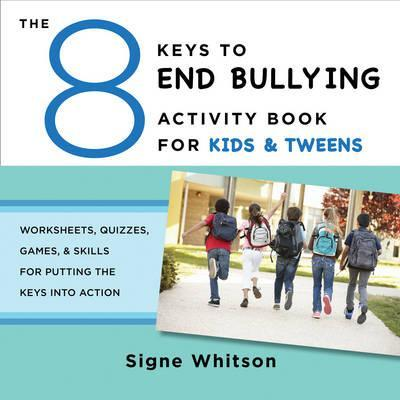 The 8 Keys to End Bullying Activity Book for Kids & Tweens Worksheets, Quizzes, Games, & Skills for Putting the Keys Into Action