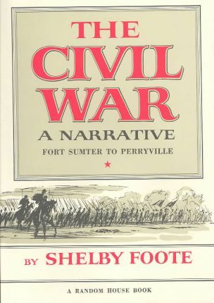 The Civil War: a Narrative: Fort Sumter to Perryville