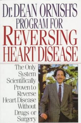Reversing Heart Disease : The Only System Scientifically Proven to Reverse Heart Disease Without Drugs or Surgery