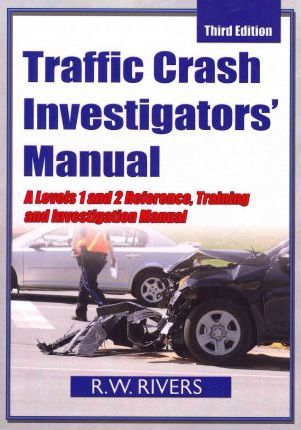 Traffic Crash Investigators' Manual: A Level 1 and 2 Reference, Training and Investigation Manual