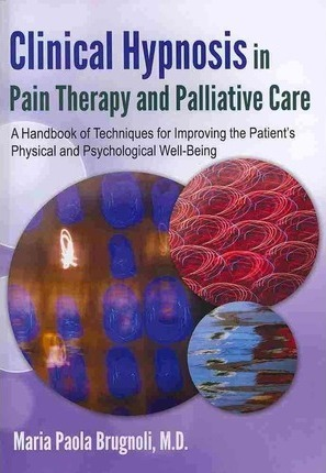 clinical hypnosis in pain therapy and palliative care brugnoli maria paola