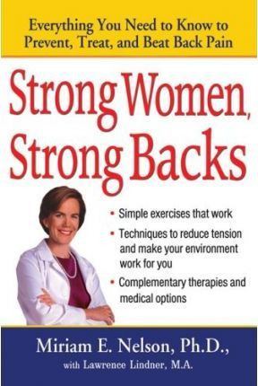 Strong Women, Strong Backs  Everything You Need to Know to Prevent, Treat, and Beat Back Pain