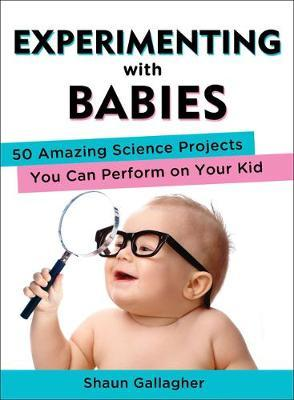 Experimenting With Babies Shaun Gallagher 9780399162466