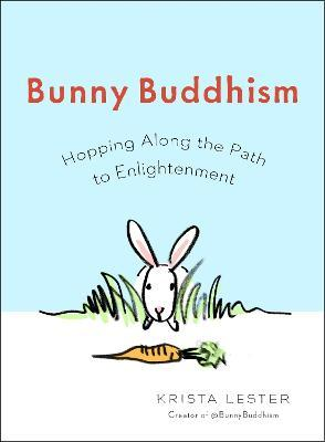 Bunny Buddhism : Hopping Along the Path to Enlightenment
