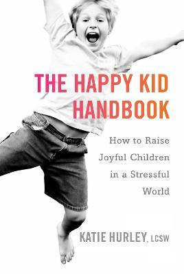 The Happy Kid Handbook: How to Raise Joyful Children in a Stressful World how to download books?