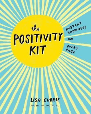 The Positivity Kit : Instant Happiness on Every Page