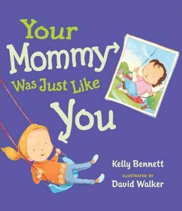 Your Mommy Was Just Like You