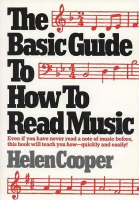 The Basic Guide to How to Read Music : Even If You Have Never Read a Note of Music Before, This Book Will Teach You How - Quickly and Easily