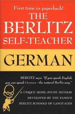The Berlitz Self-Teacher - German : A Unique Home-Study Method Developed by the Famous Berlitz Schools of Language