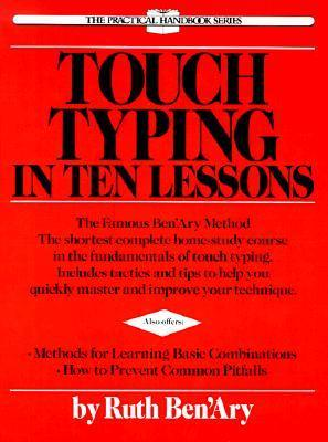 Touch Typing in Ten Lessons : The Famous Ben'Ary Method - the Shortest Complete Home-Study Course in the Fundamentals of Touch Typing