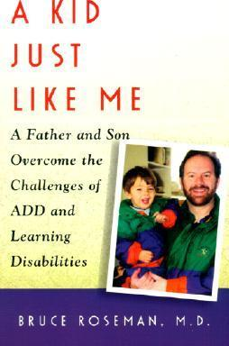 A Kid Just Like Me  A Father and Son Overcome the Challenges of ADD and Learning Disabilities
