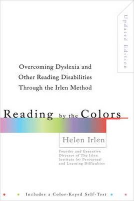 Reading by the Colors : Overcoming Dyslexia and Other Reading Disabilities Through the Irlen Method