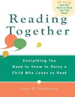 Reading Together : Everything You Need to Know to Raise a Child Who Loves to Read